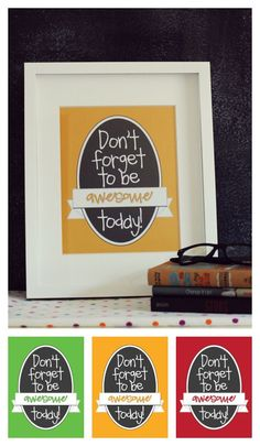 Don't Forget To Be Awesome Today! | Free Printable from Eighteen25.com