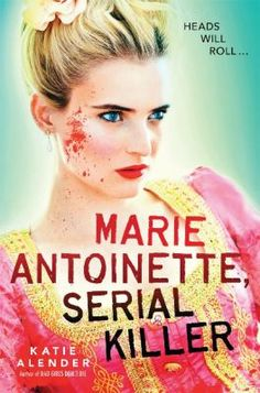 """Marie Antoinette, Serial Killer / Katie Alender """"While in Paris, France on a class trip, Colette Iselin enlists the help of her charming French tour guide to help uncover a possible connection between Marie Antoinette, a series of gruesome murders, and perhaps her own family history, and he also gives her insights into herself."""""""