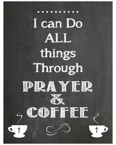 Lots of prayer and coffee.