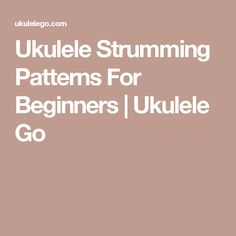 Ukulele Strumming Patterns For Beginners   Ukulele Go