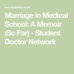 Marriage in Medical School: A Memoir (So Far) - Student Doctor Network