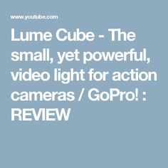 Lume Cube - The small, yet powerful, video light for action cameras / GoPro! : REVIEW