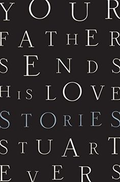 Your Father Sends His Love: Stories by Stuart Evers