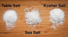 Choose Kosher salt or sea salt over table salt.