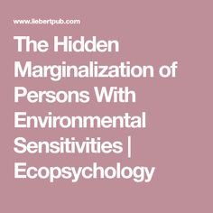 The Hidden Marginalization of Persons With Environmental Sensitivities   Ecopsychology