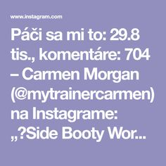 """Páči sa mi to: 29.8 tis., komentáre: 704 – Carmen Morgan (@mytrainercarmen) na Instagrame: """"💥Side Booty Workout💥 So this mainly hits the sides of your booty, the gluteus medius, a bit of hip…"""""""