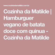 Cozinha da Matilde | Hamburguer vegano de batata doce com quinua - Cozinha da Matilde