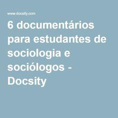 6 documentários para estudantes de sociologia e sociólogos - Docsity