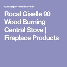 Rocal Giselle 90 Wood Burning Central Stove | Fireplace Products