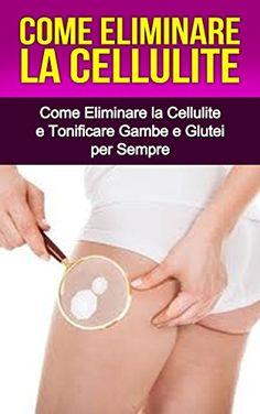 Quattro passi verso gambe e glutei perfetti e liberi dalla cellulite (come redurre la cellulite) https://www.amazon.it/dp/B00XIED3C2