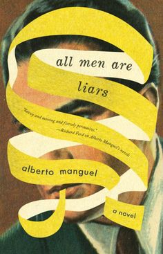 All Men Are Liars by Alberto Manguel; design by Jason Booher Riverhead