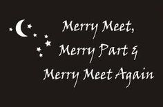 Merry meet, merry part, and merry meet again.