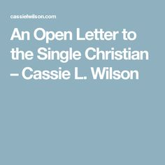 An Open Letter to the Single Christian – Cassie L. Wilson