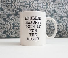 A mug to sass anyone who asks how English majors earn a living.   26 Brilliant Gifts Only English Nerds Will Appreciate