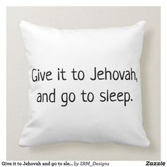Shop Give it to Jehovah and go to sleep Throw Pillow created by SRM_Designs. Mom Quotes, Bible Quotes, Godly Quotes, Jehovah's Witnesses Humor, Pioneer Gifts, Jw Pioneer, Family Worship Night, Jw Gifts, Bible Encouragement