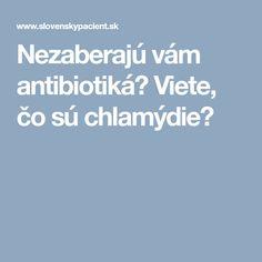 Nezaberajú vám antibiotiká? Viete, čo sú chlamýdie?