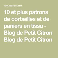 10 et plus patrons de corbeilles et de paniers en tissu - Blog de Petit Citron Blog de Petit Citron
