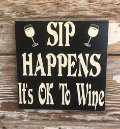 Items similar to Sip Happens. It's OK To Wine. wood Sign funny wine sign on Etsy Funny Wood Signs, Wooden Signs, Wine Signs, Wine Decor, Beach Signs, Pallet Signs, Pallet Art, Pallet Ideas, New Sign