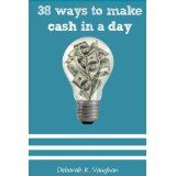 38 Ways to Make Cash in a day: Ideas to Begin Your Ideal Life (Paperback)By Deborah K Vaughan