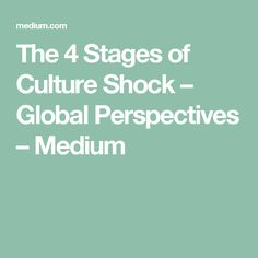The 4 Stages of Culture Shock – Global Perspectives – Medium