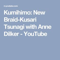 Kumihimo: New Braid-Kusari Tsunagi with Anne Dilker - YouTube