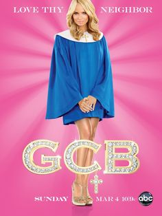 GCB = Good Christian Bitches! I loved the show but it got cancelled after one season even though they said it was really successful. :(