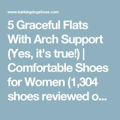 5 Graceful Flats With Arch Support (Yes, it's true!) | Comfortable Shoes for Women (1,304 shoes reviewed over 9 years)