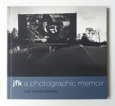 JFK: a Photographic Memoir by Lee Friedlander Lee Friedlander, Art Auction, Memoirs, Documentaries, Book Art, Tokyo, Art Photography, Thing 1, Artist