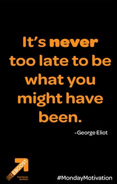 """""""It is never too late to be what you might have been. Inspiration For The Day, Fitness Inspiration, Healthy Energy Drinks, George Eliot, Never Too Late, Might Have, How To Increase Energy, Mixed Drinks, Monday Motivation"""