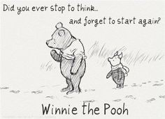 Did you ever stop to think, and forget to start again?~Winnie the Pooh I don't know about you... pinned with Pinvolve