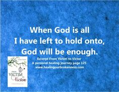 When God is all I have to hold onto, God will be enough.
