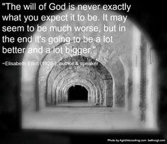 """The will of God is never exactly what you expect it to be. It may seem to be much worse, but  in the end it's going to be a lot better and a lot bigger."" #quote"