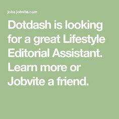 Dotdash Is Looking For A Great Lifestyle Editorial Assistant. Learn More Or  Jobvite A Friend