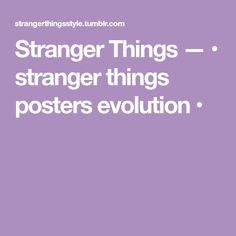 Stranger Things — • stranger things posters evolution •