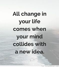 All change in your life comes when your mind collides with a new idea Sounds Good To Me, Word Pictures, Life Inspiration, Motivation Inspiration, Good Advice, Thought Provoking, Cool Words, Life Lessons, Quotes To Live By