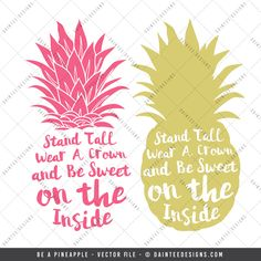 """Featured here is our """"Be A Pineapple – Vector Cut File"""".  You will receive two designs; both read """"Stand Tall, Wear A Crown, and Be Sweet on the Inside"""". Upon completion of your purchase, you will receive an instant digital download. More details can be read below."""