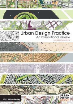 Urban Design Practice: An International Review by Sebastian Loew.