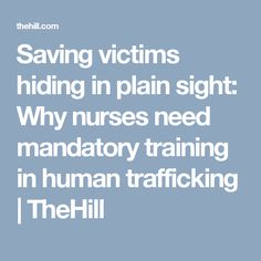 Saving victims hiding in plain sight: Why nurses need mandatory training in human trafficking | TheHill