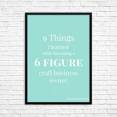 9 Things I've learned While Becoming a 6-figure Craft Business Owner.