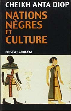Amazon.fr - Nations nègres et culture: De l'antiquité nègre égyptienne aux problèmes culturels de l'Afrique Noire d'aujourd'hui - Cheikh-Anta Diop - Livres
