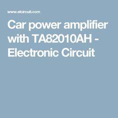 Car power amplifier with TA82010AH - Electronic Circuit