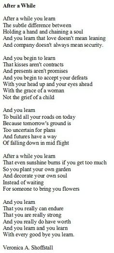 This is one of my favorite poems. Someone showed it to me when I was 13 and told me it was important to remember these words