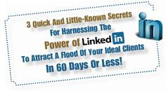 "Free LinkedIn Webinar  ""3 Quick And Little-Known Secrets For Harnessing The Power Of LinkedIn To Attract A Flood Of Your Ideal Clients In 60 Days Or Less!"" Register now at:  http://LinkedInTrainingWebinar.com"
