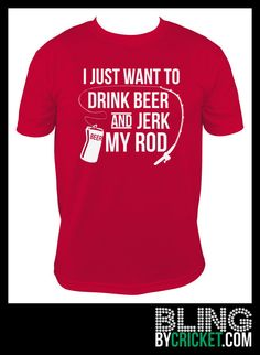 Funny T-Shirt - Fishing T-Shirt - Gift for Dad - Birthday Gift - Fisherman Gift - I just want to drink beer and jerk my rod - Beer Tee