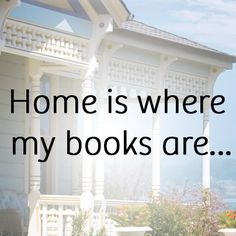 Home is where my books are . . . ~ Unknown | <3 | #WhatAreYourStories | facebook.com/storyfaeryoracle
