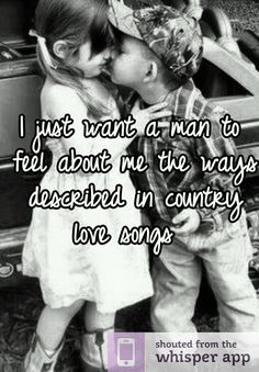 "Someone from Colorado Springs posted a whisper, which reads ""I just want a man to feel about me the ways described in country love songs "" Love Quotes For Her, Cute Love Quotes, Country Love Songs Quotes, Love Song Quotes, Country Lyrics, Country Boyfriend Quotes, Smile Quotes, Southern Quotes, Country Couples Quotes"