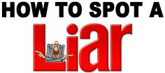 How to spot a liar by Gary Pearlman How to detect deciet - body language of liars - traits of liars, deception. How to tell if your girlfriend is cheating, How to tell if your boyfrined is cheating. Avoid liars