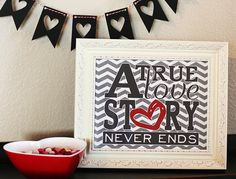 A True Love Story Never Ends - free printable from eighteen25.com. Fun Valentine's Day decorations!