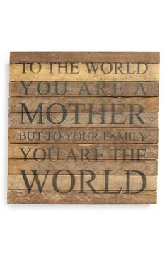 "Free shipping and returns on Second Nature By Hand 'To the World' Repurposed Wood Wall Art at Nordstrom.com. Add an element of rustic charm to your décor with a weathered sign handcrafted from reclaimed wood and stenciled with the heartfelt quote, ""To the world you are a mother, but to your family you are the world."""
