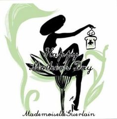 Happy mother ' s Day By mademoiselle Guerlain